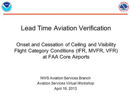 Lead Time Aviation Verification Onset and Cessation of Ceiling and Visibility Flight Category Conditions (IFR, MVFR, VFR) at FAA Core Airports NWS Aviation.