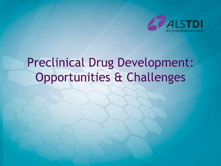 Preclinical Drug Development: Opportunities & Challenges.