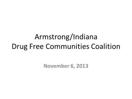 Armstrong/Indiana Drug Free Communities Coalition November 6, 2013.
