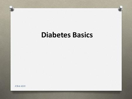 Diabetes Basics KBN 2014. Understanding Diabetes O Complex disease O Digestion breaks down carbohydrates  sugar (glucose) O Sugar  bloodstream O Insulin.