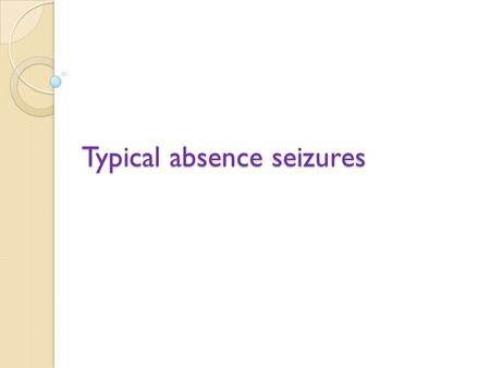 Typical absence seizures. Typical absences (previously known as petit mal) are brief (lasting seconds) generalised epileptic seizures of abrupt onset.