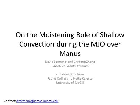 On the Moistening Role of Shallow Convection during the MJO over Manus David Zermeno and Chidong Zhang RSMAS University of Miami collaborations from Pavlos.