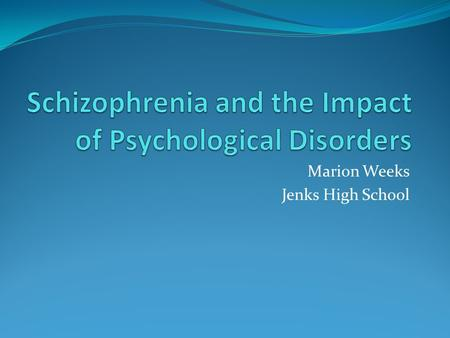 Marion Weeks Jenks High School. Description and symptoms of schizophrenia Schizophrenia is a group of severe disorders characterized by the breakdown.