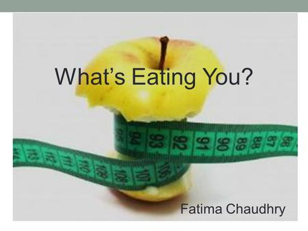 What's Eating You? Fatima Chaudhry. Types of Eating Disorders: * Anorexia Nervosa * Bulimia Nervosa * Binge Eating * Anorexia Athletica * EDNOS – (Eating.
