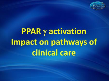 PPAR  activation Impact on pathways of clinical care.