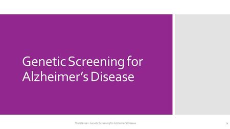 Genetic Screening for Alzheimer's Disease Thorstensen: Genetic Screening for Alzheimer's Disease 1.