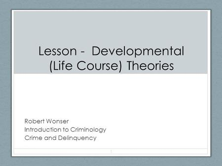 Lesson - Developmental (Life Course) Theories