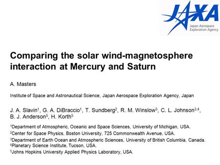 Comparing the solar wind-magnetosphere interaction at Mercury and Saturn A. Masters Institute of Space and Astronautical Science, Japan Aerospace Exploration.