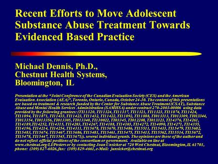 Recent Efforts to Move Adolescent Substance Abuse Treatment Towards Evidenced Based Practice Michael Dennis, Ph.D., Chestnut Health Systems, Bloomington,