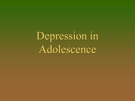 Depression in Adolescence. Topics To Be Covered n What is depression? n Prevalence in adolescence –Gender differences –Course of depression n What causes.