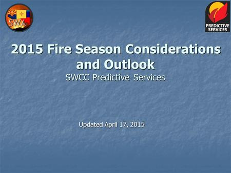 2015 Fire Season Considerations and Outlook SWCC Predictive Services Updated April 17, 2015.