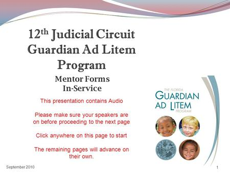 Mentor Forms In-Service 1 September 2010 12 th Judicial Circuit Guardian Ad Litem Program This presentation contains Audio Please make sure your speakers.