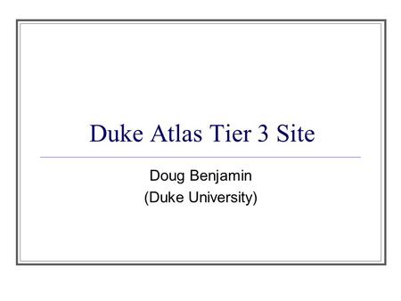 Duke Atlas Tier 3 Site Doug Benjamin (Duke University)