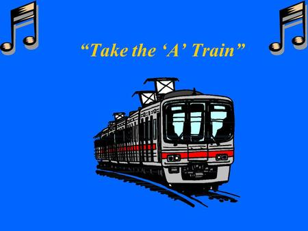 """Take the 'A' Train"" w Composed by Billy Strayhorn for the Duke Ellington Band w 1941 w Presented by: w Joyce Miles and Kim Olsen w August 12, 1999."