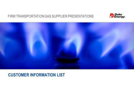 FIRM TRANSPORTATION GAS SUPPLIER PRESENTATIONS CUSTOMER INFORMATION LIST.