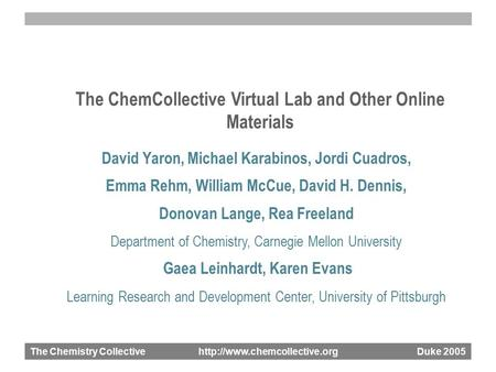 The Chemistry Collective  Duke 2005 The ChemCollective Virtual Lab and Other Online Materials David Yaron, Michael Karabinos,