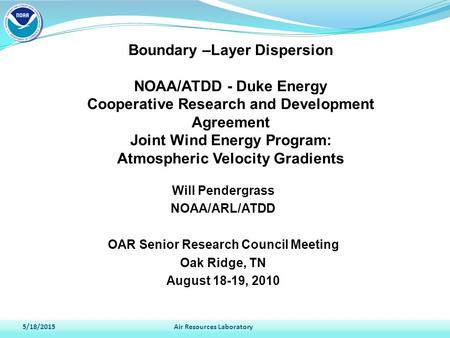 5/18/2015Air Resources Laboratory Boundary –Layer Dispersion NOAA/ATDD - Duke Energy Cooperative Research and Development Agreement Joint Wind Energy Program: