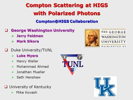 Compton Scattering at HIGS with Polarized Photons George Washington University  George Washington University  Jerry Feldman  Mark Sikora  Duke University/TUNL.