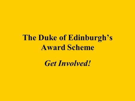 The Duke of Edinburgh's Award Scheme Get Involved!