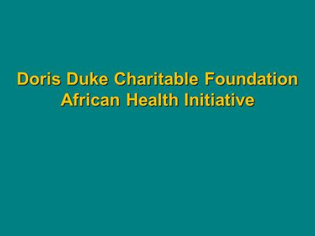 Doris Duke Charitable Foundation African Health Initiative.