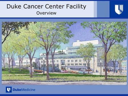 Duke Cancer Center Facility Overview. Duke Cancer Center Facility Rationale & Overview Project Summary Transform the treatment experience of patients.