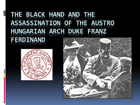 Why The Arch Duke was Assassinated?  Ferdinand was in line to be the next heir to the Austro/Hungarian Empire  Austria/Hungry governed Serbia  Franz.