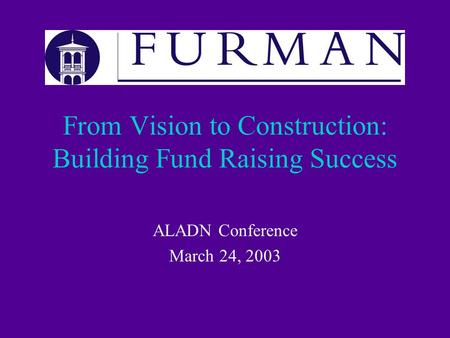 From Vision to Construction: Building Fund Raising Success ALADN Conference March 24, 2003.