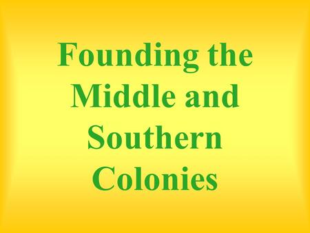 Founding the Middle and Southern Colonies. In section, you will read about the founding of the Middle Colonies (such as New York), and the Southern Colonies.