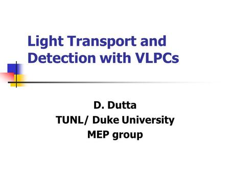 Light Transport and Detection with VLPCs D. Dutta TUNL/ Duke University MEP group.