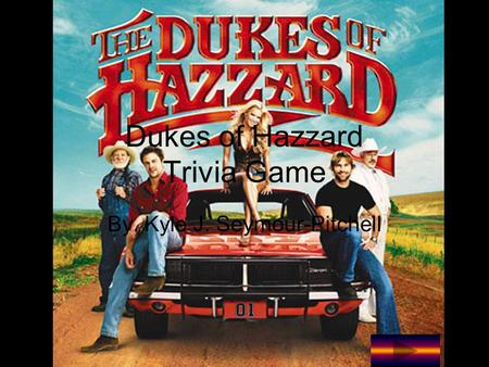 Dukes of Hazzard Trivia Game By. Kyle J. Seymour-Pitchell.