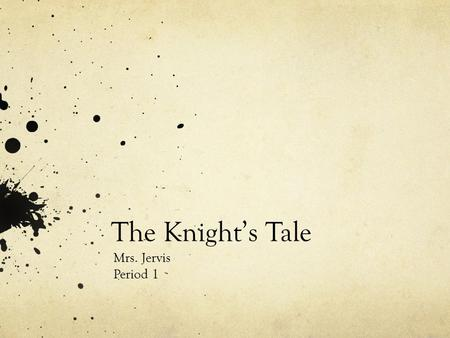 The Knight's Tale Mrs. Jervis Period 1. So who's in this tale??? Duke Theseus: the man in charge, husband of Hypolita Hypolita: the Duke's wife, sister.