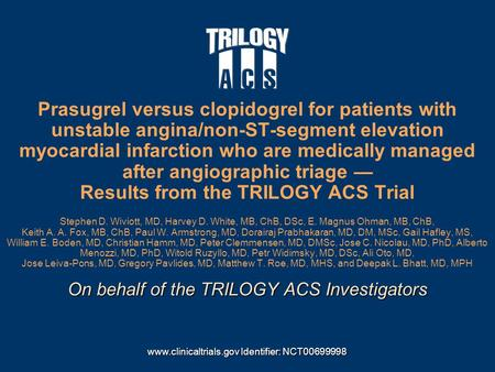On behalf of the TRILOGY ACS Investigators Prasugrel versus clopidogrel for patients with unstable angina/non-ST-segment elevation myocardial infarction.