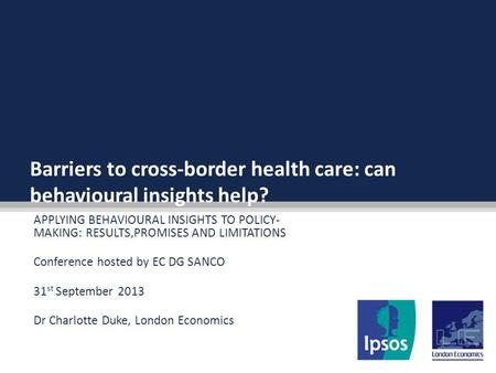 Barriers to cross-border health care: can behavioural insights help? APPLYING BEHAVIOURAL INSIGHTS TO POLICY- MAKING: RESULTS,PROMISES AND LIMITATIONS.