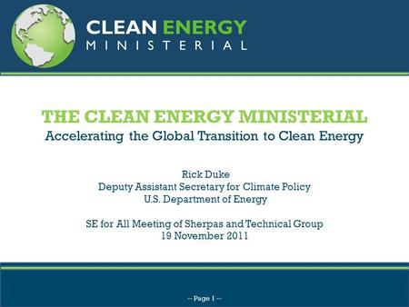 THE CLEAN ENERGY MINISTERIAL Accelerating the Global Transition to Clean Energy Rick Duke Deputy Assistant Secretary for Climate Policy U.S. Department.
