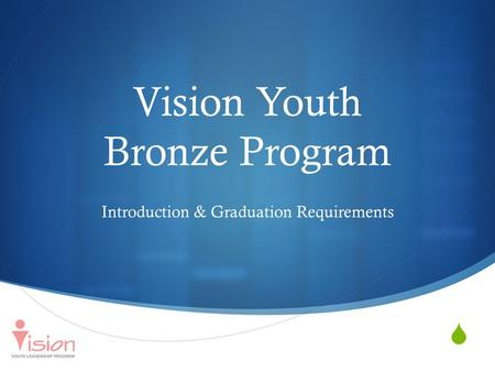  Vision Youth Bronze Program Introduction & Graduation Requirements.