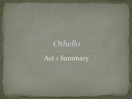 Act 1 Summary. Iago Roderigo Brabantio Iago tells Roderigo that he hates Othello. Othello has promoted Cassio to Lt. and made Iago his ensign (kind of.