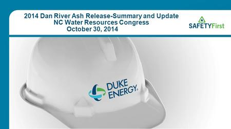 2014 Dan River Ash Release-Summary and Update NC Water Resources Congress October 30, 2014.