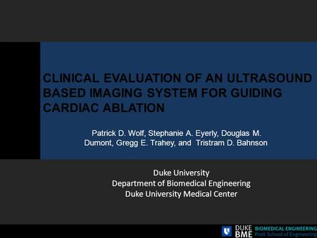 CLINICAL EVALUATION OF AN ULTRASOUND BASED IMAGING SYSTEM FOR GUIDING CARDIAC ABLATION Patrick D. Wolf, Stephanie A. Eyerly, Douglas M. Dumont, Gregg E.