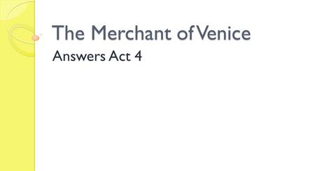 The Merchant of Venice Answers Act 4 1. Why is the Duke sorry for Antonio?