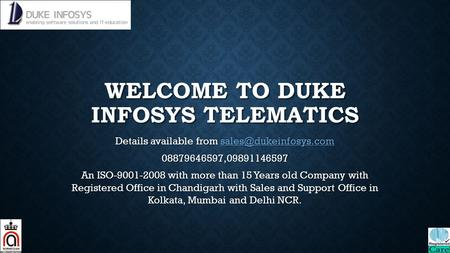 WELCOME TO DUKE INFOSYS TELEMATICS Details available from  08879646597,09891146597 An ISO-9001-2008 with more.