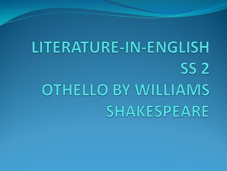 LITERATURE-IN-ENGLISH SS 2 OTHELLO BY WILLIAMS SHAKESPEARE