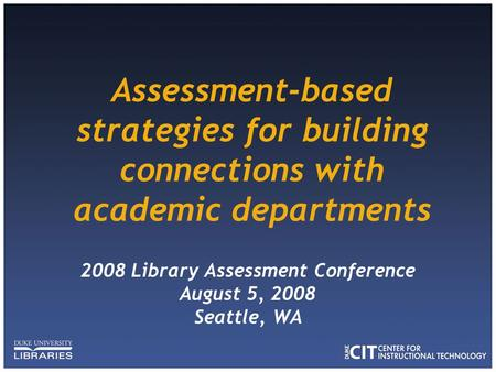 Assessment-based strategies for building connections with academic departments 2008 Library Assessment Conference August 5, 2008 Seattle, WA.