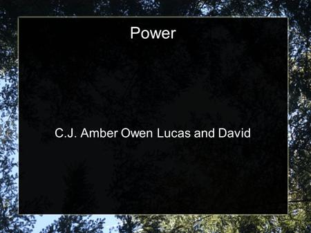 Power C.J. Amber Owen Lucas and David. Brief History on Power The Sun  The Sun was a great source of energy since the beginning of time. Coal  Burning.