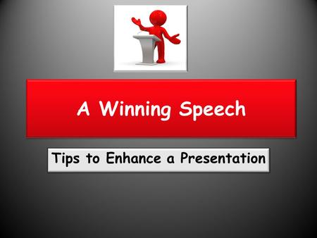 Tips to Enhance a Presentation A Winning Speech. What about the topic really fires you up? Will it fire others? What about the topic really fires you.