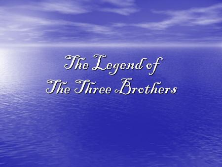 The Legend of The Three Brothers. Over a thousand years ago, there lived a king who ruled over the lands that lay near the Vistula River. One day the.