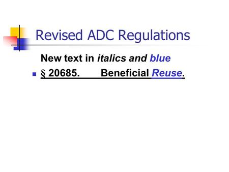 Revised ADC Regulations New text in italics and blue § 20685.Beneficial Reuse.