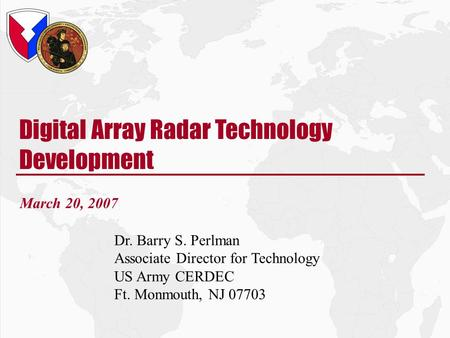 CERDEC-06/27/2006 21.1 Digital Array Radar Technology Development March 20, 2007 Dr. Barry S. Perlman Associate Director for Technology US Army CERDEC.