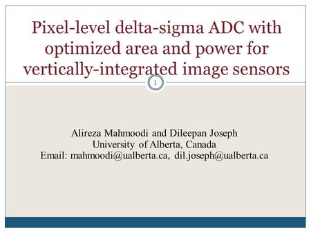 Pixel-level delta-sigma ADC with optimized area and power for vertically-integrated image sensors 1 Alireza Mahmoodi and Dileepan Joseph University of.