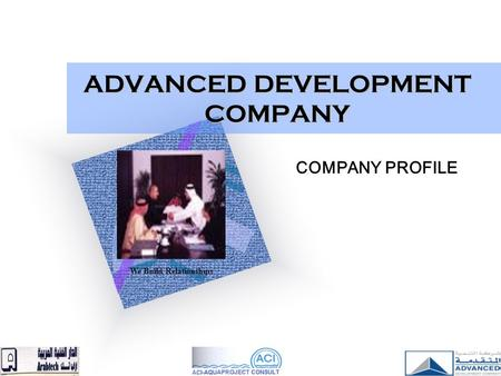 ADVANCED DEVELOPMENT COMPANY COMPANY PROFILE We Build Relationships.