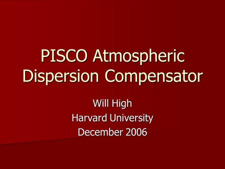 PISCO Atmospheric Dispersion Compensator Will High Harvard University December 2006.